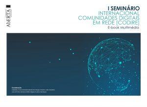 I SEMINÁRIO INTERNACIONAL COMUNIDADES DIGITAIS EM REDE (CODIRE). E-book Multimédia